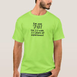 """Im not 70 - I'm 18 with 52 years experience! T-Shirt<br><div class=""""desc"""">Be proud and flaunt that you"""