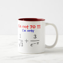 I'm not 70! I'm only almost 70... Two-Tone Coffee Mug