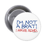 I'm Not a Brat! I Have ADHD Pinback Button