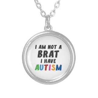I'm Not A Brat, I Have Autism Silver Plated Necklace