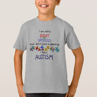 iM NOT A BRAT... I HAVE AUTISM T-Shirt