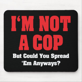 I'm Not A Cop But Could You Spread 'em Anyways? Mouse Pad
