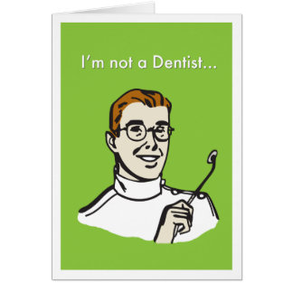 I'm Not a Dentist... Card