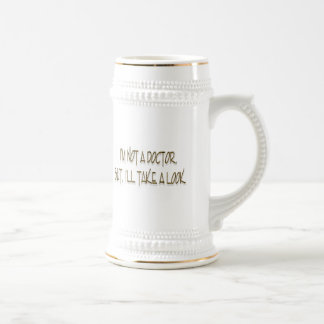 I'M NOT A DOCTOR. BUT, I'LL TAKE A LOOK. BEER STEIN