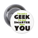 I'm Not a Geek I'm Just Smarter Than You Buttons