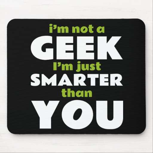 I'm Not a Geek I'm Just Smarter Than You Mouse Pad