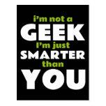 I'm Not a Geek I'm Just Smarter Than You Postcard