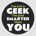 I'm Not a Geek I'm Just Smarter Than You Classic Round Sticker
