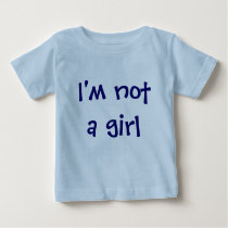 I'm not a girl baby T-Shirt