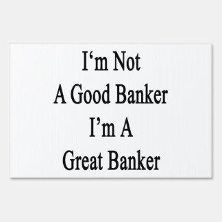 I'm Not A Good Banker I'm A Great Banker Signs