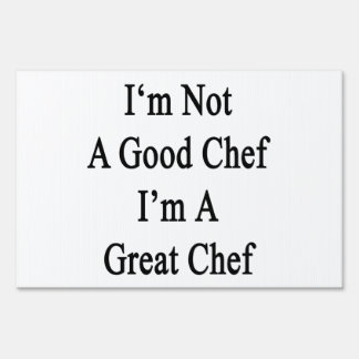 I'm Not A Good Chef I'm A Great Chef Yard Signs