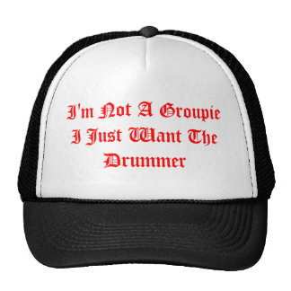 I'm Not A Groupie I Just Want The Drummer Trucker Hat