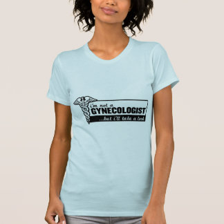 i'm not a gynecologist but i'll take a look funny shirt