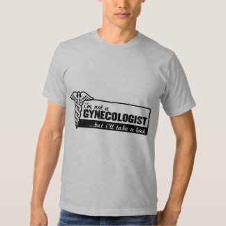 i'm not a gynecologist but i'll take a look funny tee shirt