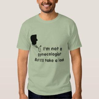 Im not a Gynecologist T Shirt