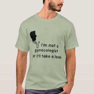 Im not a Gynecologist T-Shirt