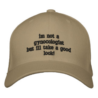 im not a gynocologistbut ill take a good  look! embroidered baseball cap
