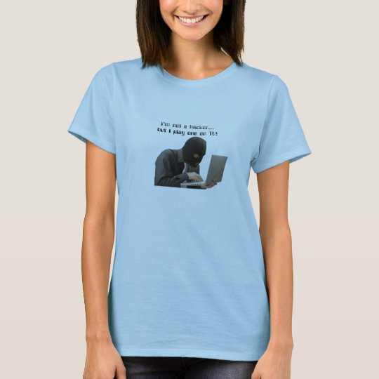 I'm not a hacker, but I play one on TV! T-Shirt