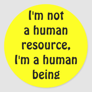 I'm not a human resource, i'm a human being classic round sticker