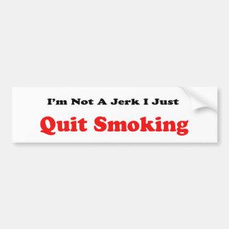 I'm Not A Jerk I Just Quit Smoking Car Bumper Sticker