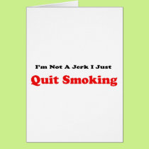 I'm Not A Jerk I Just Quit Smoking Card