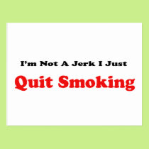 I'm Not A Jerk I Just Quit Smoking Postcard