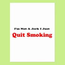 I'm Not A Jerk I Just Quit Smoking Postcard