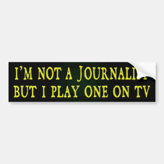I'm Not A Journalist But I Play One On TV (color) Bumper Sticker