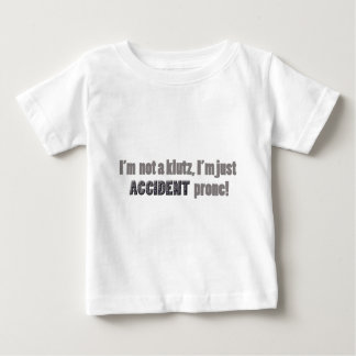 I'm not a klutz just accident prone baby T-Shirt