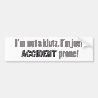 I'm not a klutz just accident prone bumper sticker