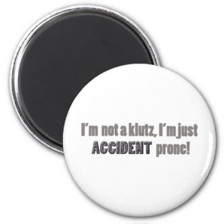 I'm not a klutz just accident prone magnets