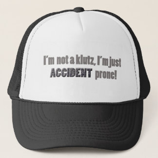 I'm not a klutz just accident prone trucker hat