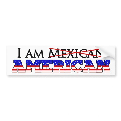 im not a mexican american im an american bumper sticker    Im American