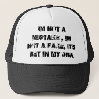 Im not a mistake , im not a fake, its set in my... trucker hat