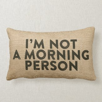 Im not a morning person Burlap Funny Pillow