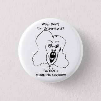 I'M NOT A MORNING PERSON Funny Woman Yelling Pinback Button