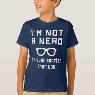 I'm not a nerd, I'm just smarter than you T-Shirt