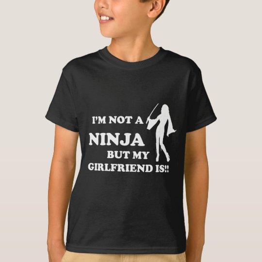I'm Not a Ninja But My Girlfriend Is! T-Shirt