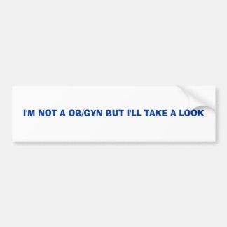 I'M NOT A OB/GYN BUT I'LL TAK... - Customized Car Bumper Sticker