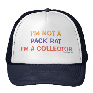 I'm not a pack rat I'm a collector Trucker Hat