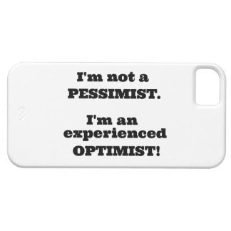 I'm not a Pessimist, I'm an experienced Optimist! Case For iPhone 5/5S