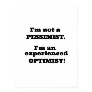 I'm not a Pessimist, I'm an experienced Optimist! Postcard