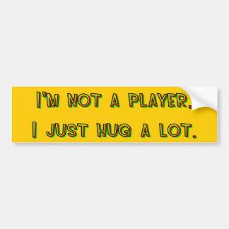 I'm Not a Playa I Just Hug A Lot Bumper Sticker