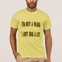 I'm Not a Playa, I Just Hug a Lot T-Shirt