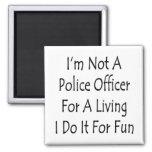 I'm Not A Police Officer For A Living I Do It For Fridge Magnet
