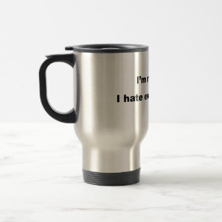 I'm not a racist, I hate everyone equally. 15 Oz Stainless Steel Travel Mug