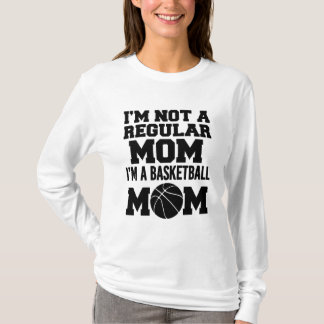 I'm not a regular mom, I'm a Basketball Mom funny T-Shirt