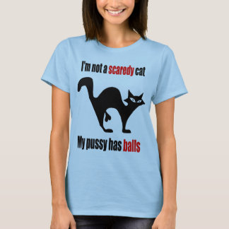 I'm not a scaredy cat, my pussy has balls T-Shirt