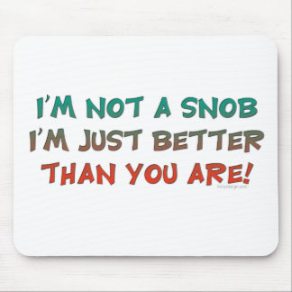 I'm Not a Snob Insulting Humor Mouse Pad
