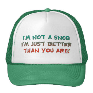 I'm Not a Snob Insulting Humor Trucker Hat